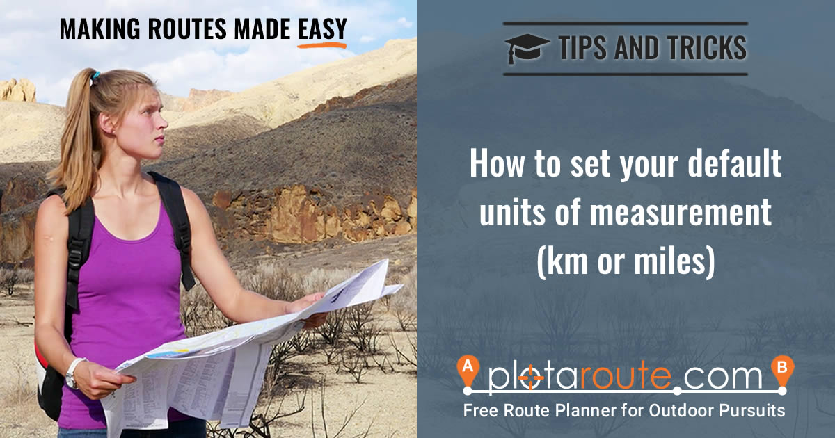 Choose between km and miles as your default units of measurement